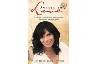 Awaken to Love: A Mindful Path to Healing Your Heart and Transforming Your Relationship