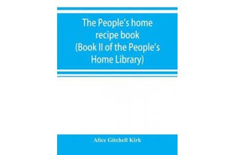 The people's home recipe book (Book II of the People's Home Library)