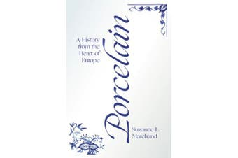 Porcelain: A History from the Heart of Europe