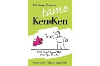 Will Shortz Presents Tame Kenken: 200 Easy Logic Puzzles That Make You Smarter