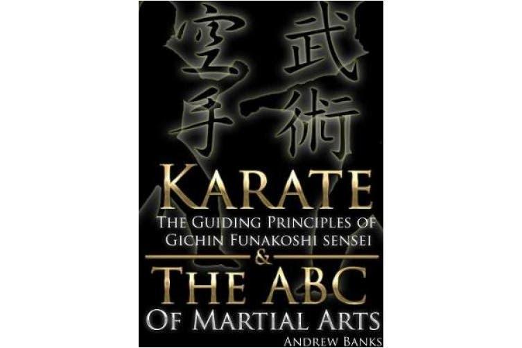 Karate: The Guiding Principles of Gichin Funakoshi Sensei & The ABC of Martial Arts