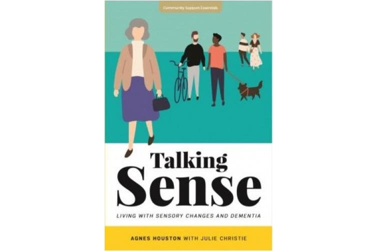 Talking Sense: Living with Sensory Changes and Dementia