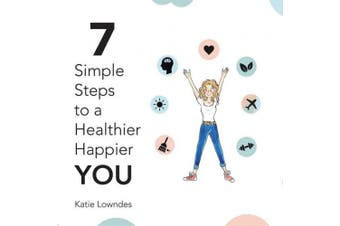 7 Simple Steps to a Healthier, Happier You