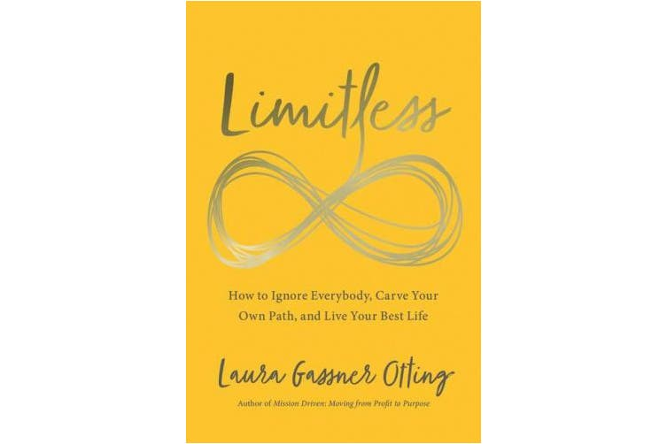 Limitless: How to Ignore Everybody, Carve your Own Path, and Live Your Best Life (Limitless)