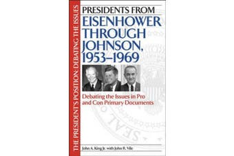 Presidents from Eisenhower Through Johnson, 1953-1969: Debating the Issues in Pro and Con Primary Documents (The President's Position: Debating the Issues)