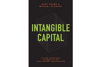 Intangible Capital: Putting Knowledge to Work in the 21st-Century Organization