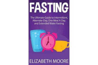 Fasting: The Ultimate Guide to Intermittent, Alternate-Day, One Meal A Day, and Extended Water Fasting