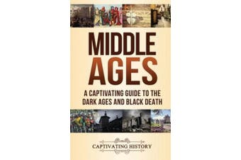 Middle Ages: A Captivating Guide to the Dark Ages and Black Death