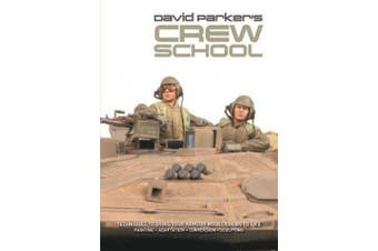 David Parker's Crew School: Techniques to Bring Your Armour Model Crews to Life