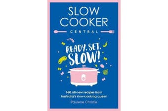 Slow Cooker Central: Ready, Set, Slow!: 160 all-new recipes from Australia's slow-cooking queen (Slow Cooker Central)