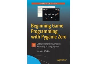Beginning Game Programming with Pygame Zero: Coding Interactive Games on Raspberry Pi Using Python