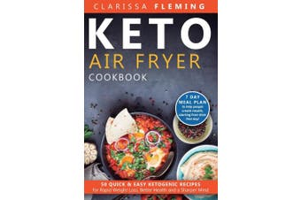 Keto Air Fryer Cookbook: 50 Quick & Easy Ketogenic Recipes for Rapid Weight Loss, Better Health and a Sharper Mind (7 day Meal Plan to help people create results, starting from their first day!)