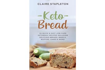 Keto Bread: 50 Quick & Easy Low-Carb Ketogenic Recipes Including Delicious Breads, Bagels, Muffins, Cakes & More!