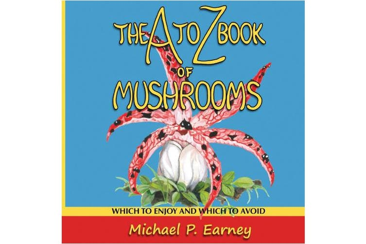 The A to Z Book of Mushrooms: Which to Enjoy and Which to Avoid (A to Z)
