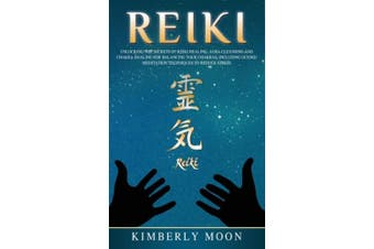 Reiki: Unlocking the Secrets of Reiki Healing Aura Cleansing and Chakra Healing for Balancing Your Chakras, Including Guided Meditation Techniques to Reduce Stress