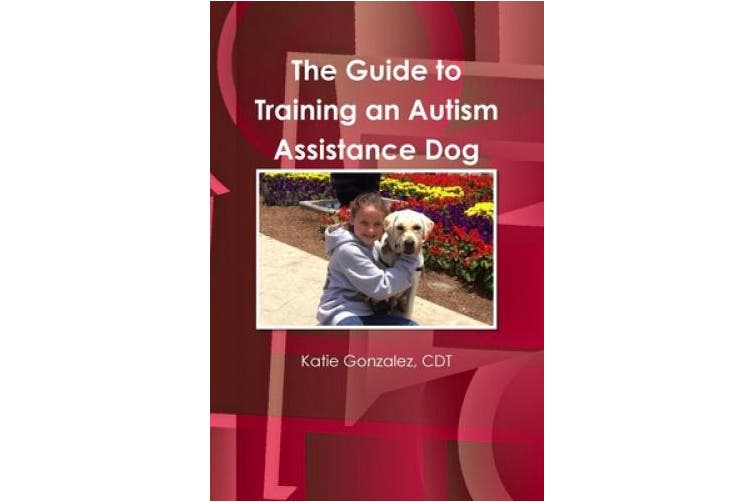 The Guide to Training an Autism Assistance Dog