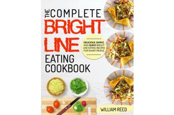Bright Line Eating: The Complete Bright Line Eating Cookbook - Delicious, Simple, and Quick Bright Line Eating Recipes For Smart People