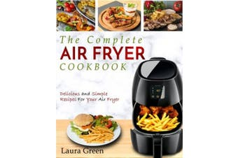 Air Fryer Cookbook: The Complete Air Fryer Cookbook - Delicious and Simple Recipes For Your Air Fryer