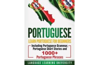 Portuguese: Learn Portuguese For Beginners Including Portuguese Grammar, Portuguese Short Stories and 1000+ Portuguese Phrases