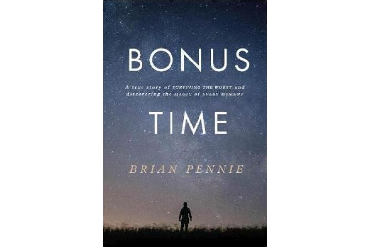 Bonus Time: A true story of surviving the worst and discovering the magic of everyday