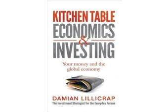 Kitchen Table Economics and Investing: Your Money and the Global Economy