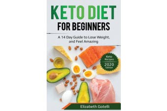 Keto Diet for Beginners: A 14 Day Guide to Lose Weight, and Feel Amazing - Keto Recipes (2020 Edition)
