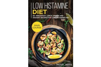 Low Histamine Diet: MAIN COURSE - 60+ Breakfast, Lunch, Dinner and Dessert Recipes for Low Histamine Diet