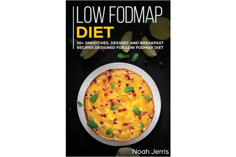 Low-FODMAP Diet: 50+ Smoothies, Dessert and Breakfast Recipes Designed for Low-FODMAP Diet( IBD and Celiac Disease Effective Approach)