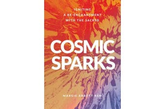 Cosmic Sparks: Igniting A Re-Enchantment with the Sacred