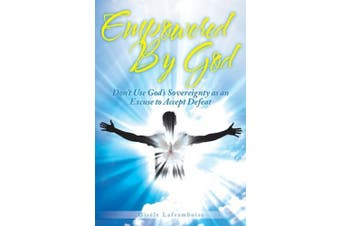 Empowered by God: Don't Use God's Sovereignty as an Excuse to Accept Defeat
