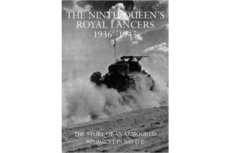 The Ninth Queen's Royal Lancers 1936-45: The Story of an Armoured Regiment In Battle