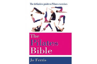 The Pilates Bible: The Definitive Guide to Pilates Exercises