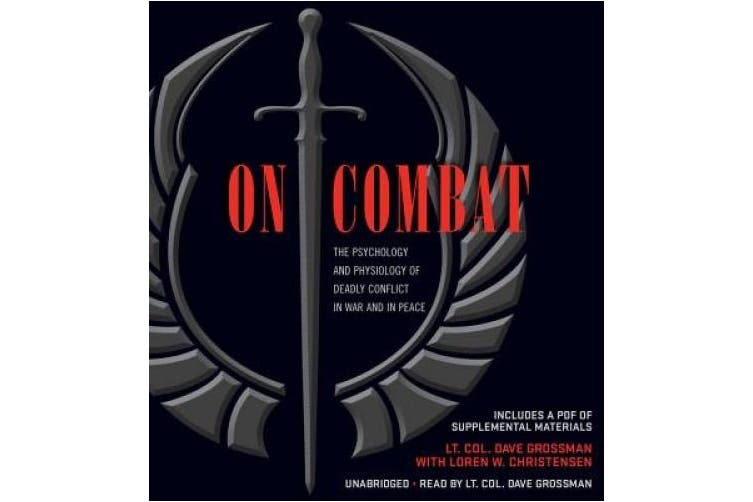 On Combat: The Psychology and Physiology of Deadly Conflict in War and in Peace [Audio]