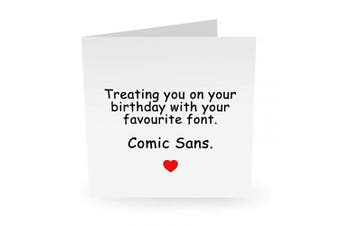 "Central 23 - Funny Birthday Card -""Your Favourite Font - Comic Sans"" - Celebratory Birthday Card for Women and Men - Comes with Fun Stickers"