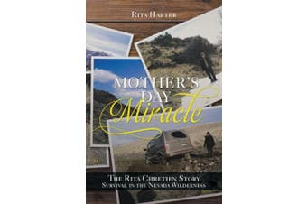 Mother's Day Miracle: The Rita Chretien Story: Survival in the Nevada Wilderness