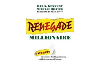 Renegade Millionaire: 7 Secrets to Extreme Wealth, Autonomy, and Entrepreneurial Success