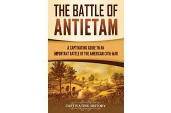 The Battle of Antietam: A Captivating Guide to an Important Battle of the American Civil War