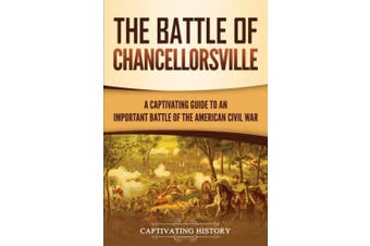 The Battle of Chancellorsville: A Captivating Guide to an Important Battle of the American Civil War