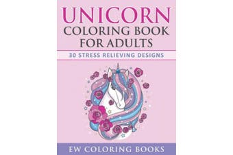 Unicorn Coloring Book for Adults: 30 Stress Relieving Designs