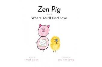 Zen Pig: Where You'll Find Love (Zen Pig)
