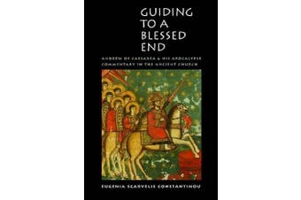Guiding to a Blessed End: Andrew of Caesarea and His Apocalypse Commentary in the Ancient Church