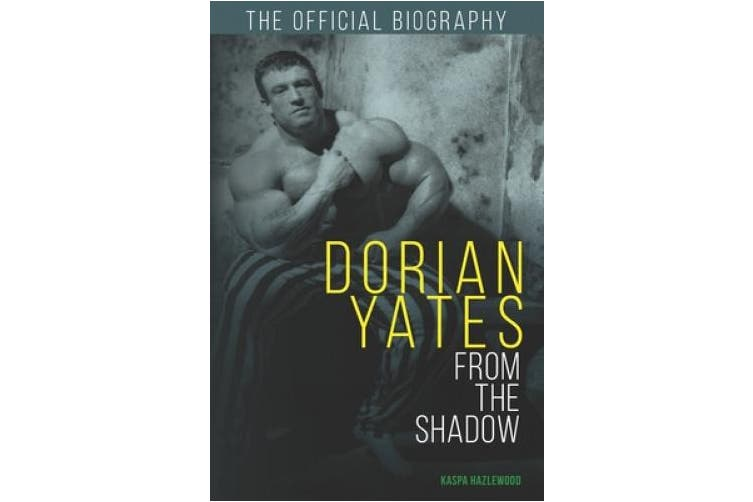 Dorian Yates From the Shadow