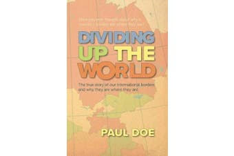 Dividing up the World: the true story of our international borders and why they are where they are