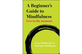 A Beginner's Guide to Mindfulness: Live in the Moment: Live in the Moment