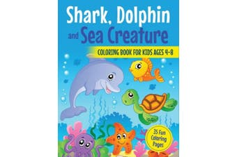 Shark, Dolphin and Sea Creature Coloring Book for Kids Ages 4-8: 35 Fun Coloring Pages