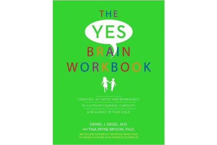 Yes Brain Workbook: Exercises, Activities and Worksheets to Cultivate Courage, Curiosity & Resilience in Your Child