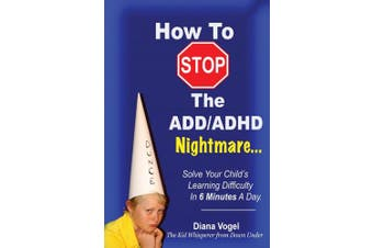How To STOP The ADD/ADHD Nightmare...Solve Your Child's Learning Difficulty In 6 Minutes A Day.