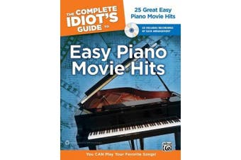 The Complete Idiot's Guide to Easy Piano Movie Hits: 25 Great Easy Piano Movie Hits, Book & CD (Complete Idiot's Guides (Lifestyle Paperback))