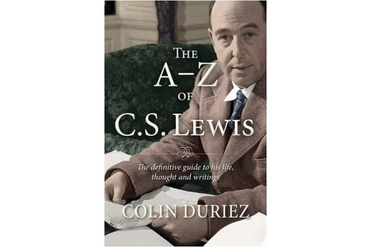 The C S Lewis Encyclopedia: A Complete Guide to His Life, Thought and Writings