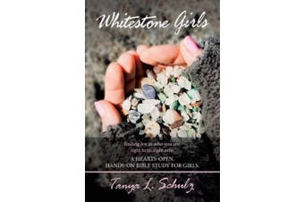 Whitestone Girls: Finding Joy in Who You Are. Right Here. Right Now. a Hearts-Open, Hands-On Bible Study for Girls.